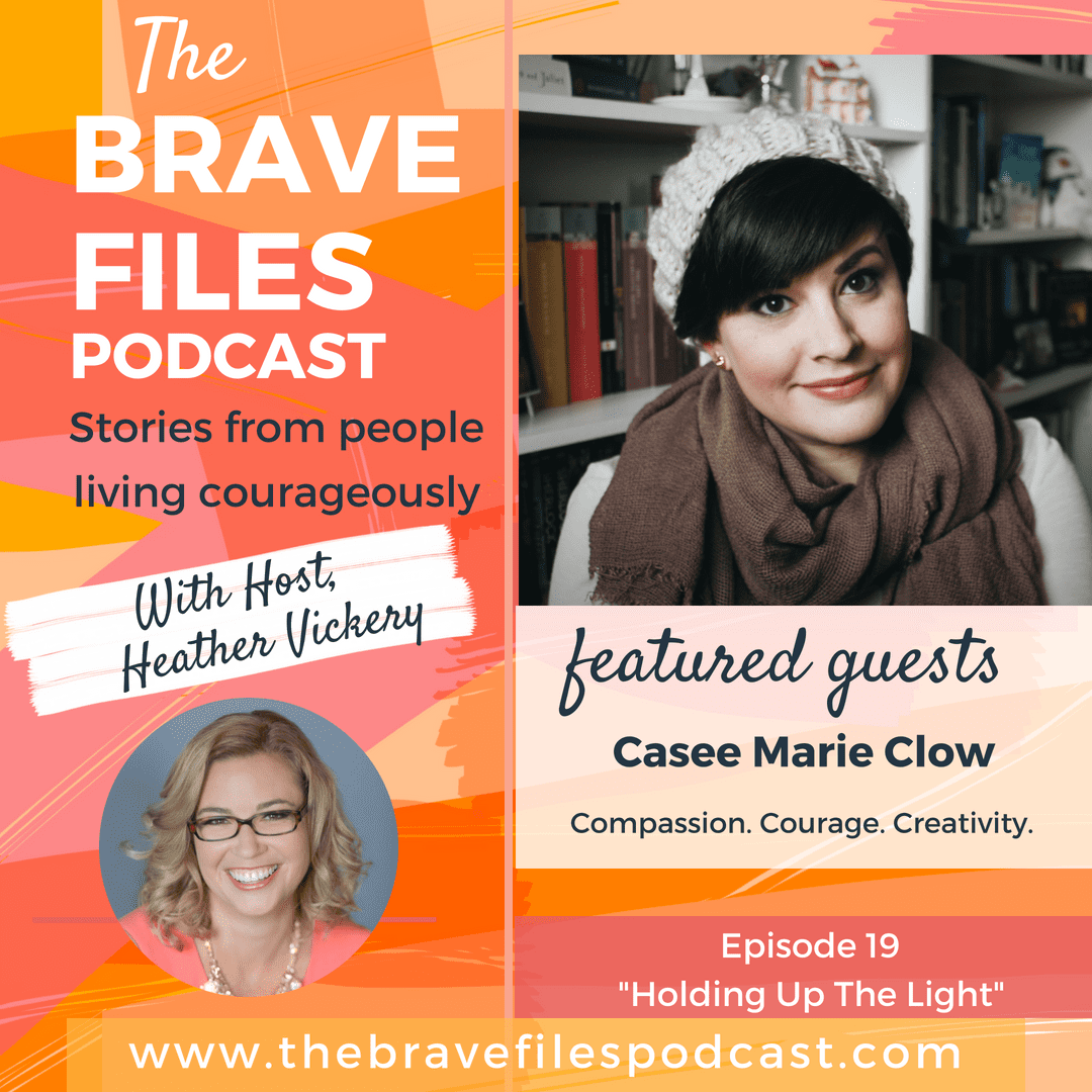 Holding up the light, Housebound with anxiety for over a decade, Casee Marie Clow shares her story on The Brave Files Podcast