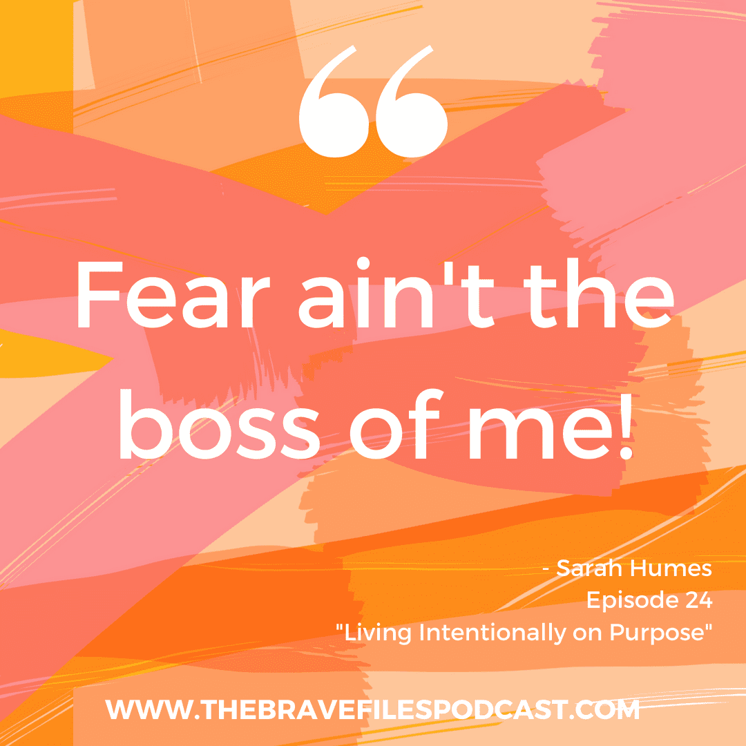 Sarah Humes, The Brave Files Podcast, fear ain't the boss of me quote