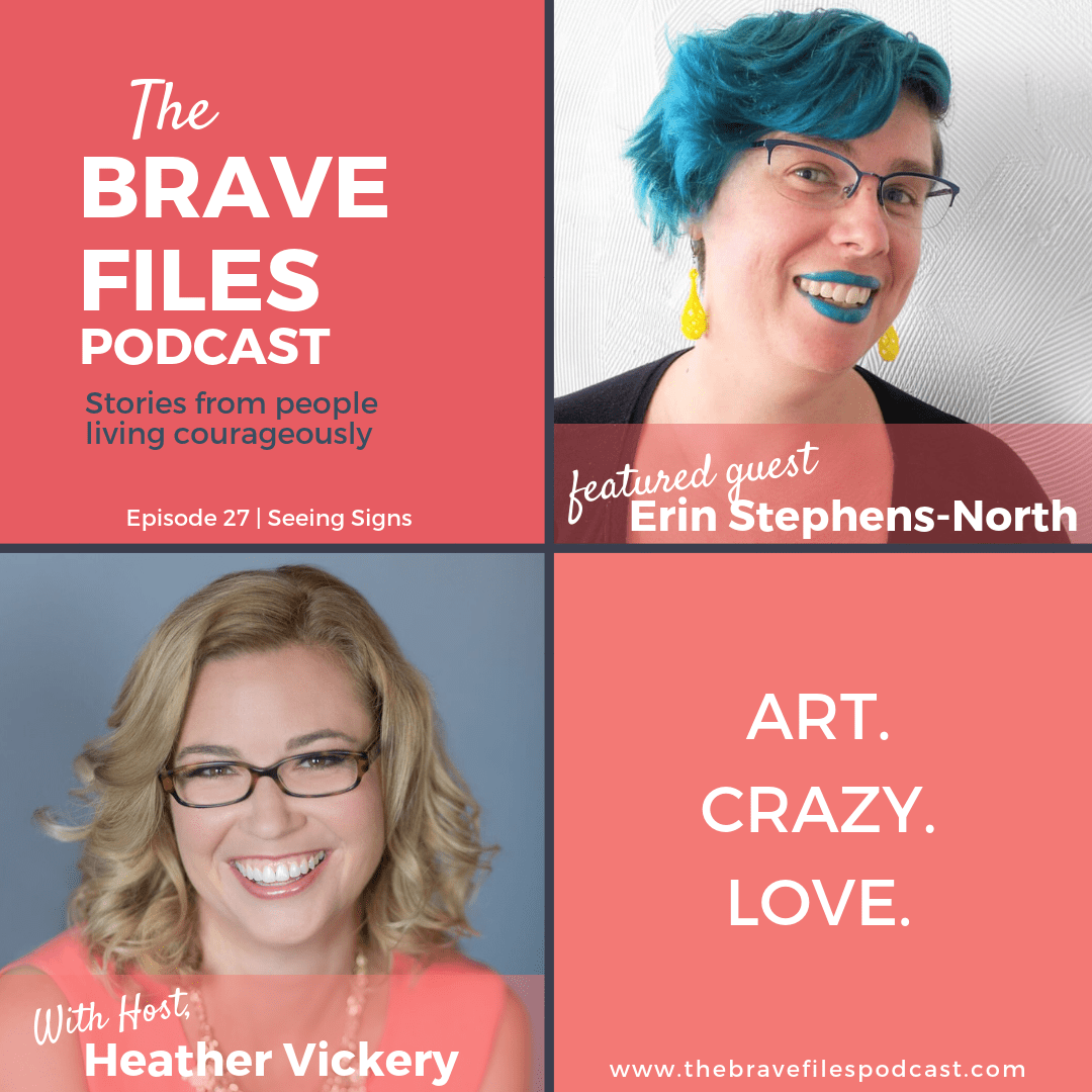 Art, Crazy, Love - Seeing Signs on The Brave Files Podcast with Heather Vickery