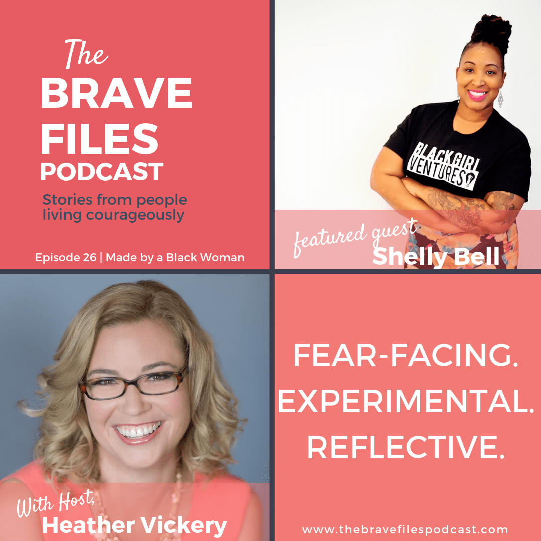 Shelly Bell joins The Brave Files Podcast to talk about black and brown, female, founders, Black Girl Ventures and living bravely