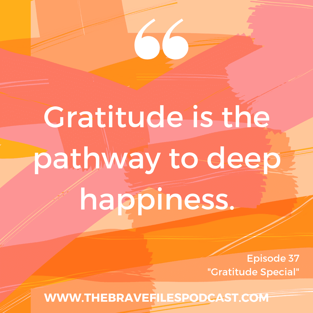 Gratitude is the pathway to deep happiness, The Brave Files Podcast