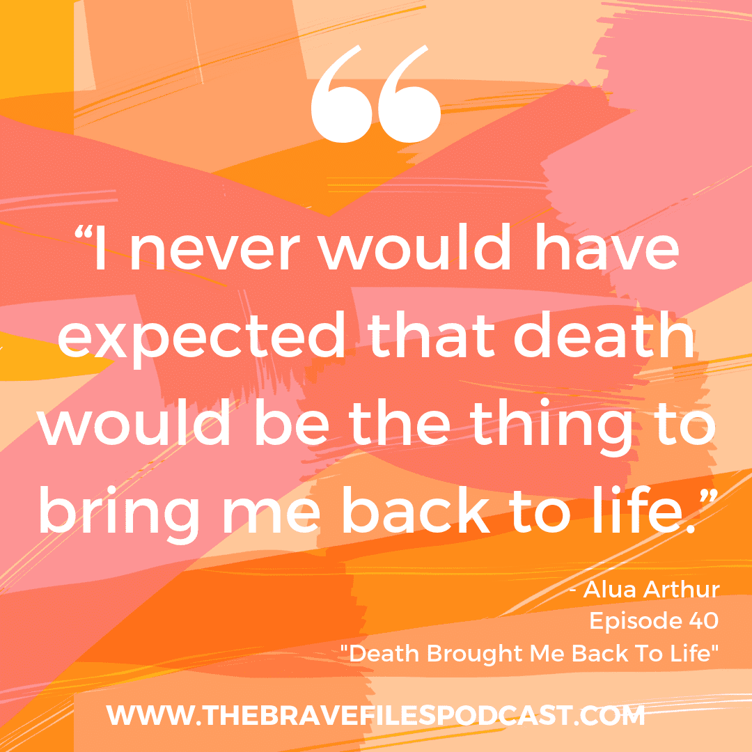 Death doula, Alua Arthur says embracing death gives her life. The Brave Files Podcast.