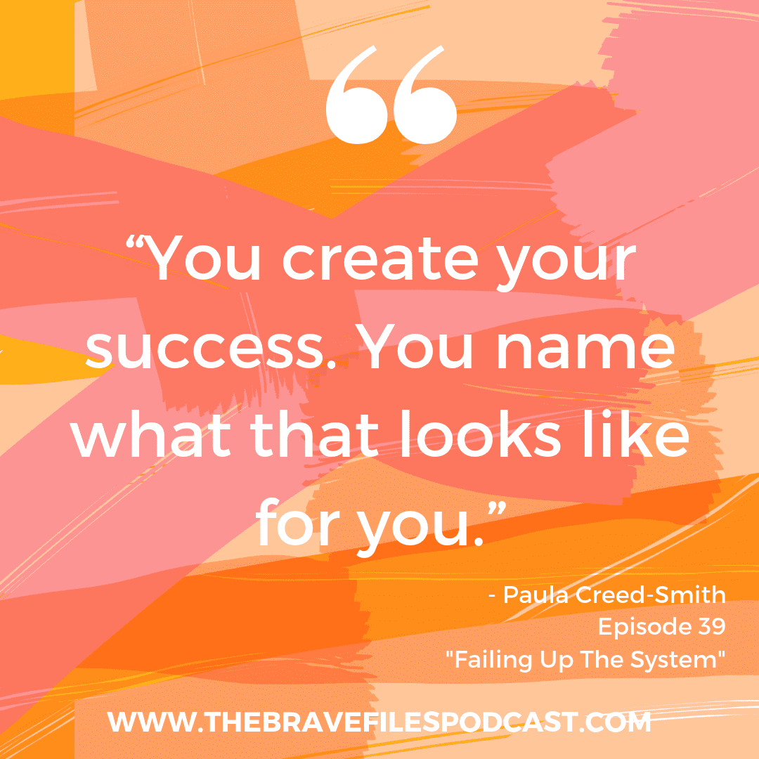 Paula Creed-Smith talks about defining success on your terms. The Brave Files Podcast.