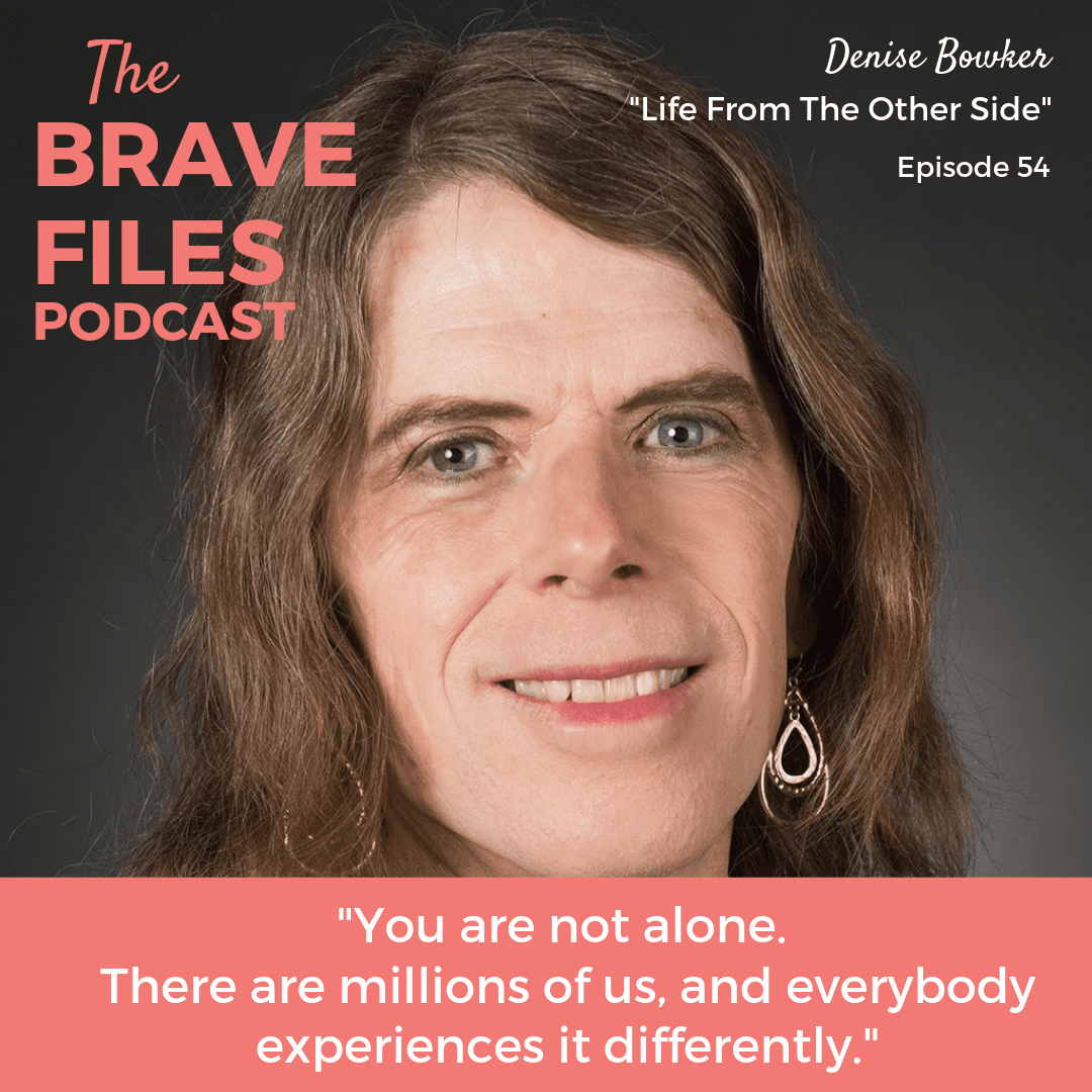 After five decades of hiding her true self, Denise Bowker decided to transition into the woman she was always meant to be. The Brave Files Podcast.