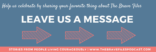 Share your favorite things about The brave Files Podcast by leaving us a message!