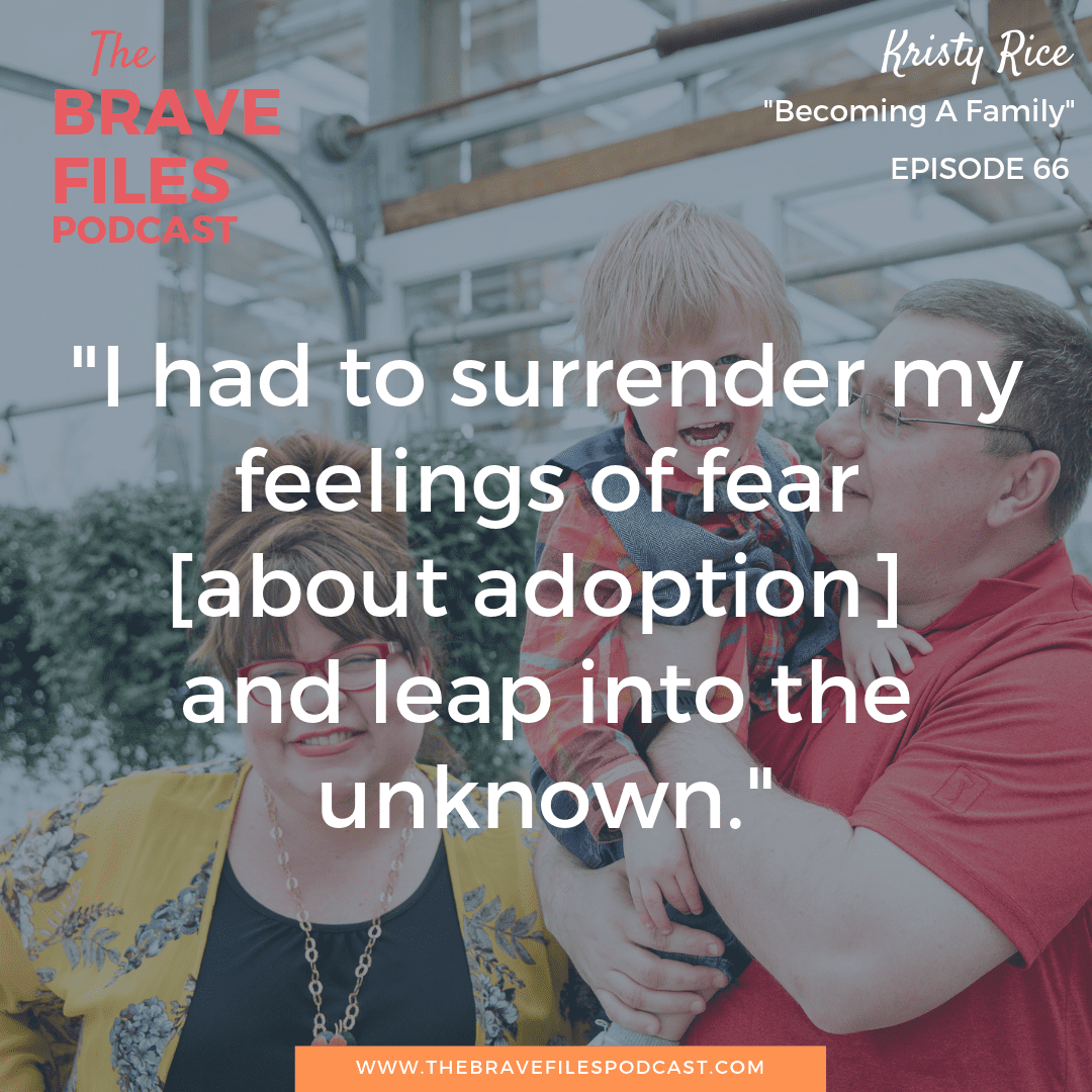 Kristy Rice shares some of the joys and sorrows that adoptive parents face when working to bravely build a family of their own. The Brave Files.