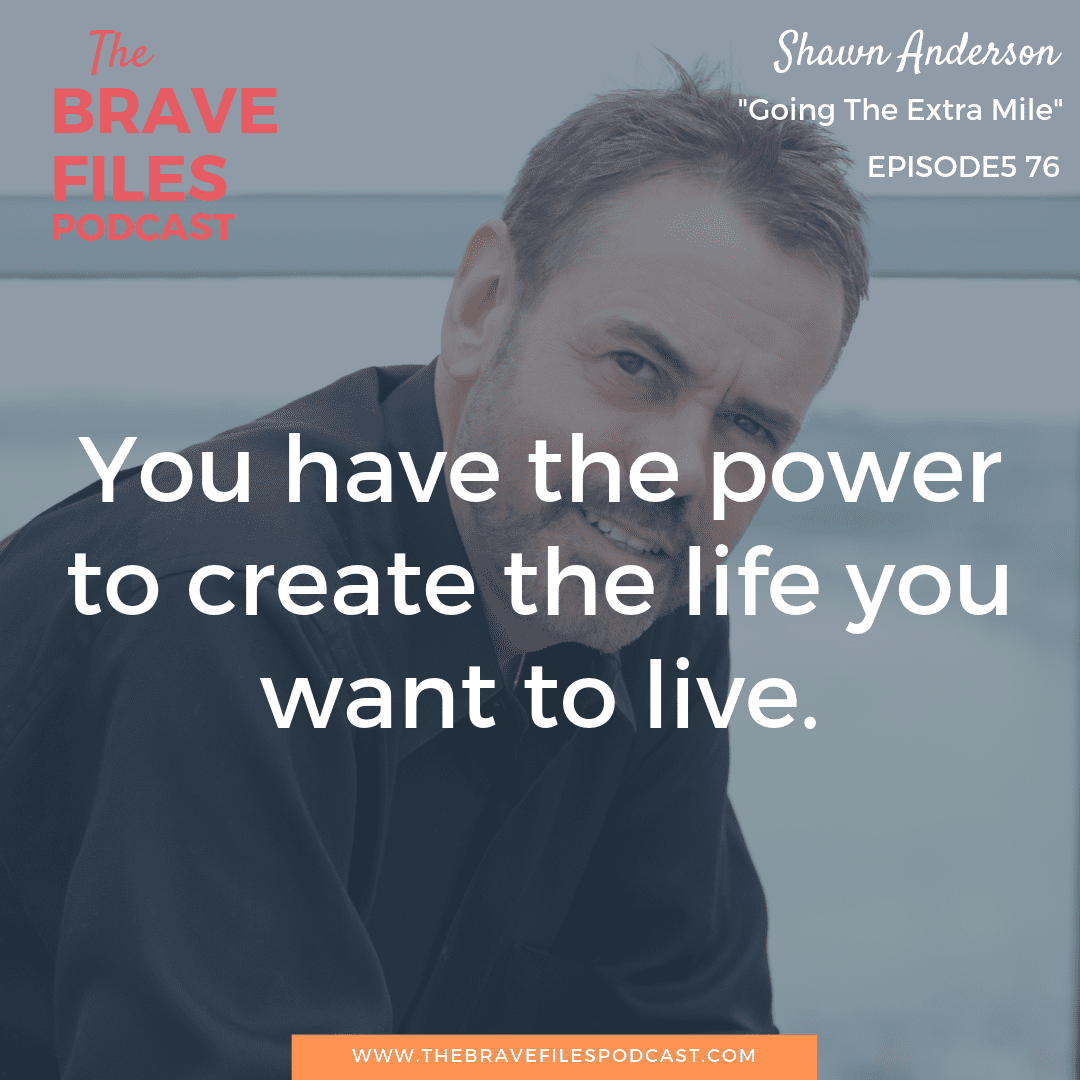 "Shawn Anderson is a lifetime entrepreneur, seven-time author, and creator of ""Extra Mile Day"". Shawn encourages us all to bravely take the next small step in the direction of our dreams. We each have the power to change our own lives. Vision. The Brave Files."